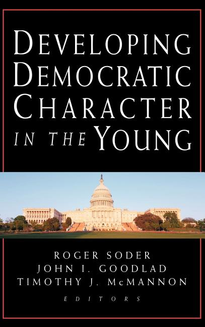 Developing Democratic Character in the Young. Roger Soder, John I. Goodlad, Timothy J. McMannon