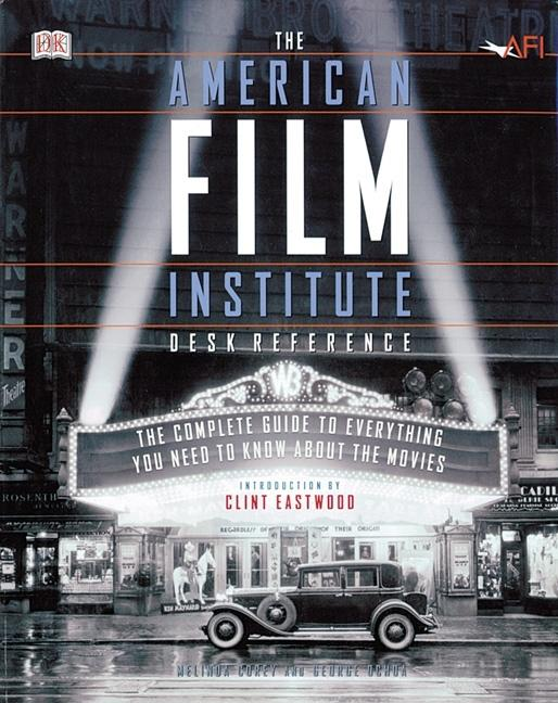 The American Film Institute Desk Reference: The Complete Guide to Everything You Need to Know...