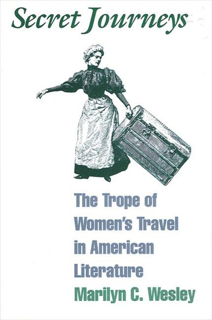 Secret Journeys: The Trope of Women's Travel in American Literature (SUNY Series in Feminist...