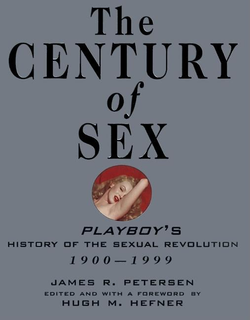 The Century of Sex: Playboy's History of the Sexual Revolution, 1900-1999. James R. Petersen