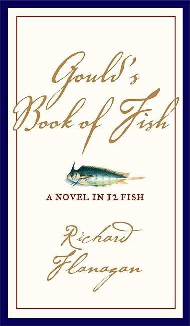 Gould's Book of Fish: A Novel in 12 Fish. Richard Flanagan