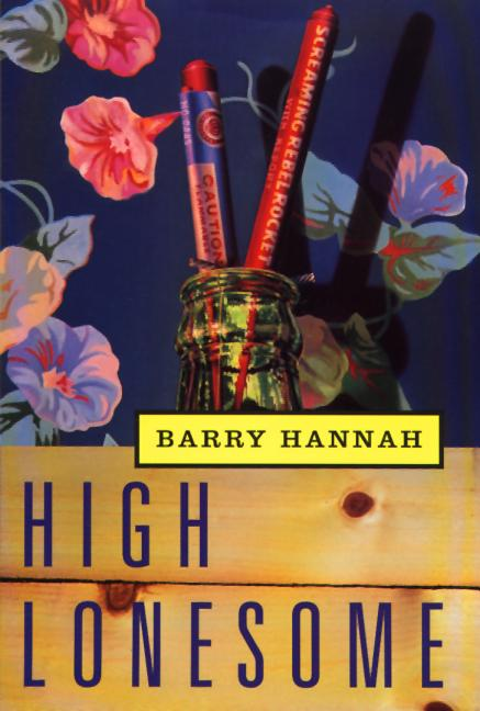 High Lonesome. Barry Hannah