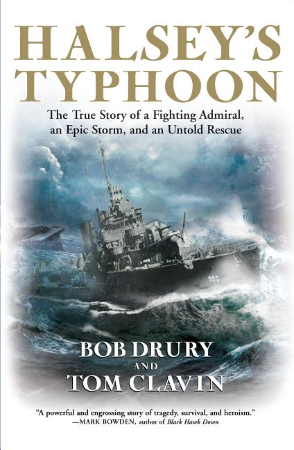 Halsey's Typhoon: The True Story of a Fighting Admiral, an Epic Storm, and an Untold Rescue. Bob...