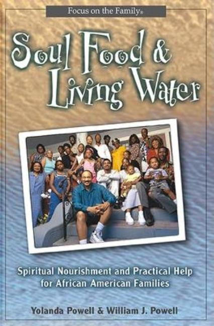 Soul Food and Living Water: Spiritual Nourishment and Practical Help for the African American Family. Yolanda L. Powell, William Powell.