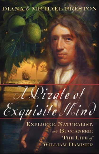 A Pirate of Exquisite Mind: Explorer, Naturalist, and Buccaneer: The Life of William Dampier....