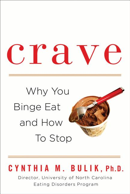 Crave: Why You Binge Eat and How to Stop. Cynthia M. Bulik Ph D