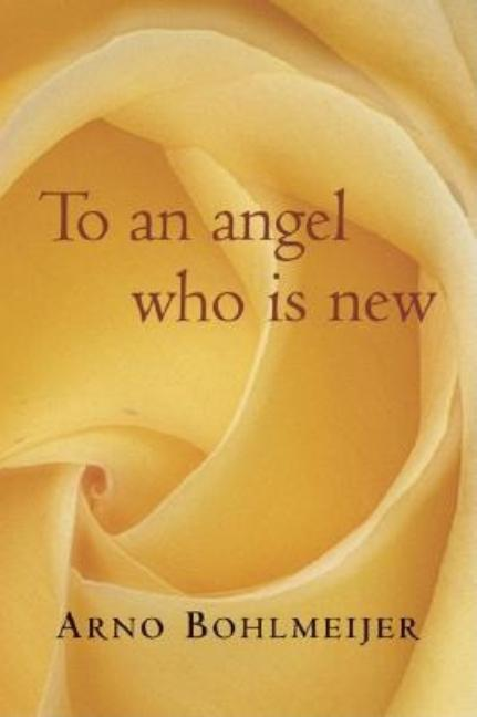 To an Angel Who Is New. Arno Bohlmeijer