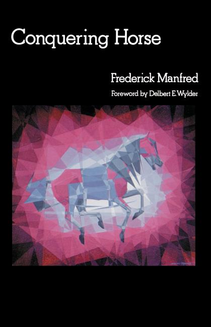 Conquering Horse (The Buckskin Man Tales). Frederick Manfred.