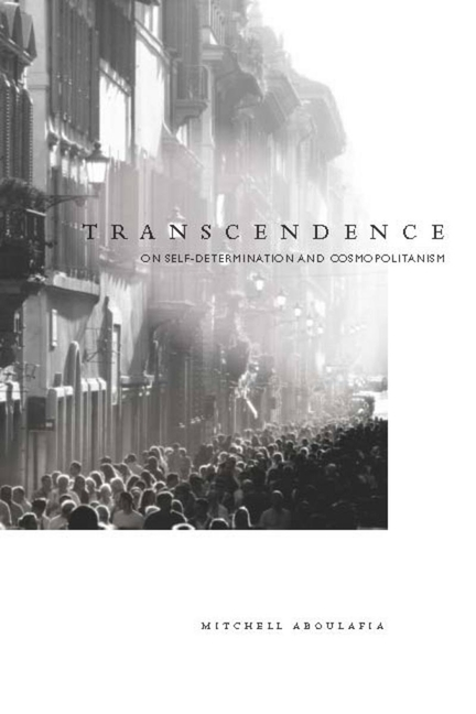 Transcendence: On Self-Determination and Cosmopolitanism. Mitchell Aboulafia.