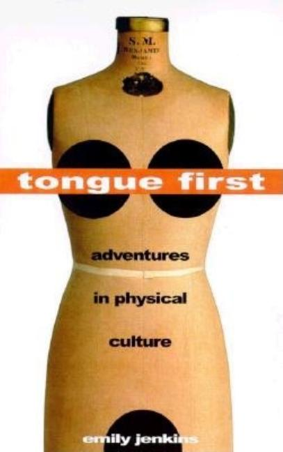 Tongue First: Adventures in Physical Culture. Emily Jenkins.