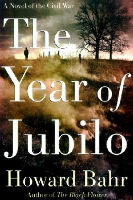 The Year of Jubilo: A Novel of the Civil War. Howard Bahr.