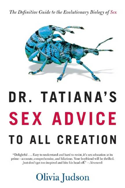 Dr. Tatiana's Sex Advice to All Creation: The Definitive Guide to the Evolutionary Biology of...