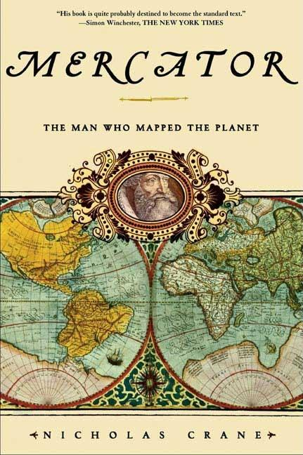 Mercator: The Man Who Mapped the Planet. Nicholas Crane