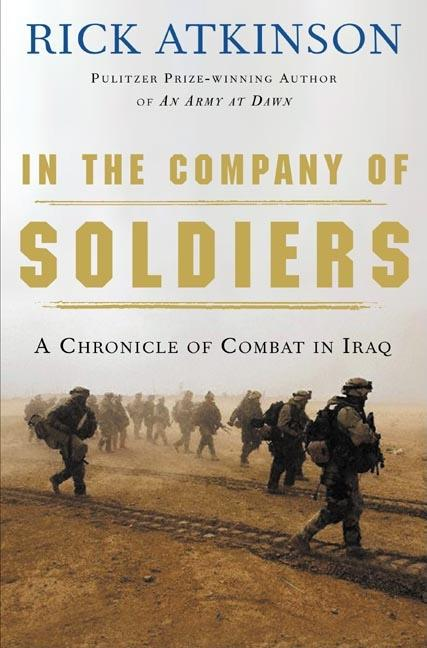 In the Company of Soldiers: A Chronicle of Combat. Rick Atkinson.