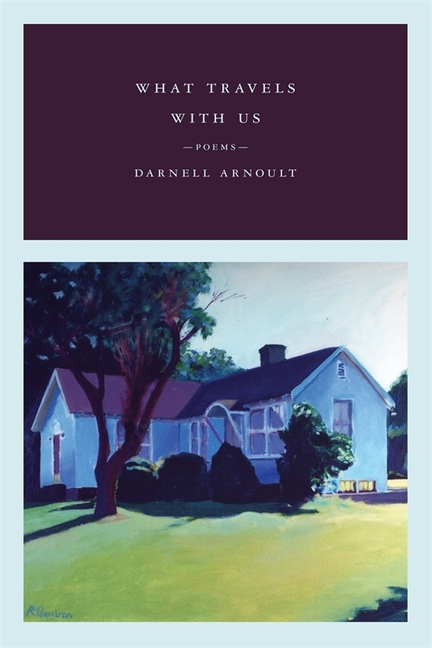 What Travels With Us: Poems. Darnell Arnoult
