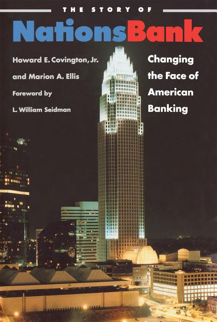 The Story of Nationsbank: Changing the Face of American Banking. Howard E. Covington, Marion A....