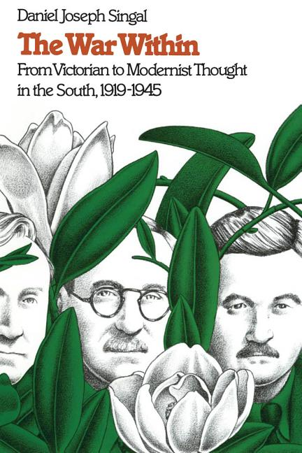 The War Within: From Victorian to Modernist Thought in the South, 1919-1945 (Fred W. Morrison Series in Southern Studies). Daniel Joseph Singal.