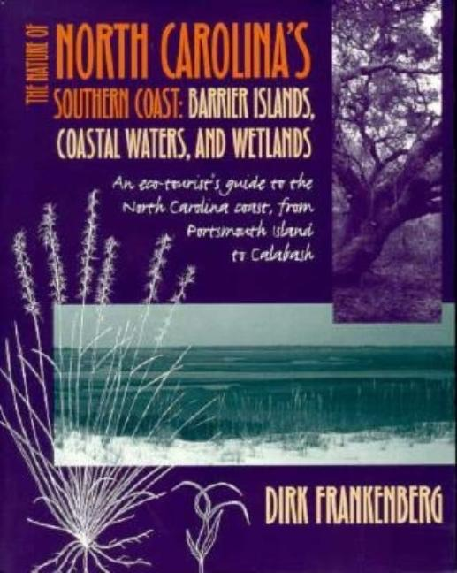 The Nature of North Carolina's Southern Coast: Barrier Islands, Coastal Waters, and Wetlands....