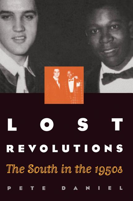 Lost Revolutions: The South in the 1950s. Pete Daniel.