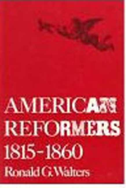 American Reformers, 1815-1860. Ronald G. Walters.