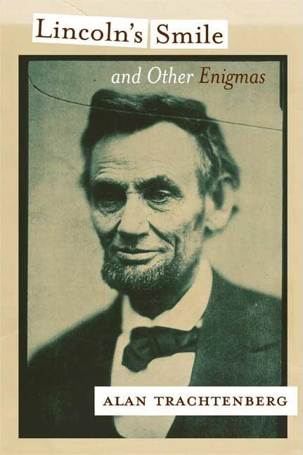Lincoln's Smile and Other Enigmas. Alan Trachtenberg