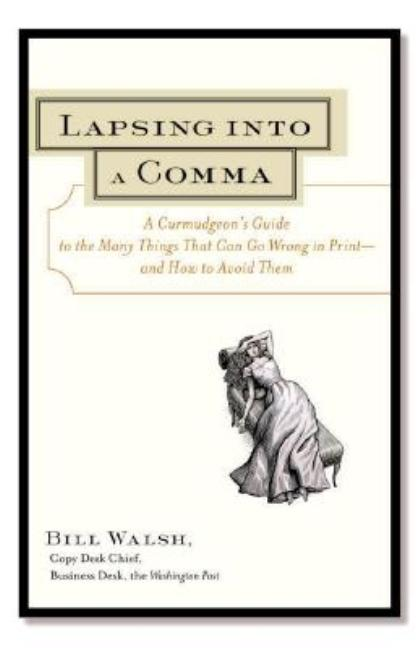 Lapsing Into a Comma : A Curmudgeon's Guide to the Many Things That Can Go Wrong in Print--and...
