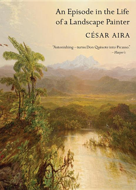 An Episode in the Life of a Landscape Painter (New Directions Paperbook). César Aira