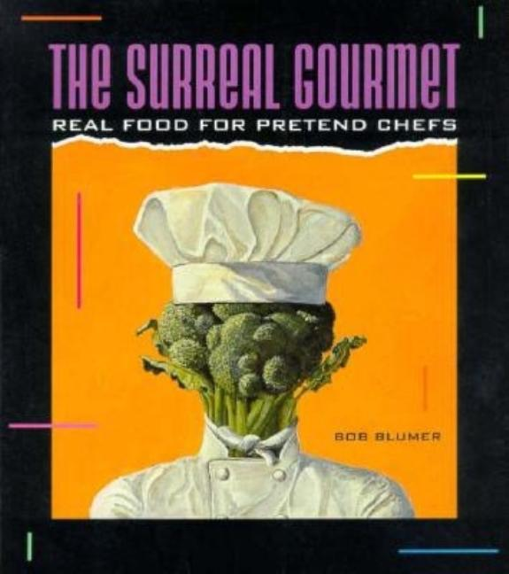 Surreal Gourmet: Real Food for Pretend Chefs. Bob Blumer
