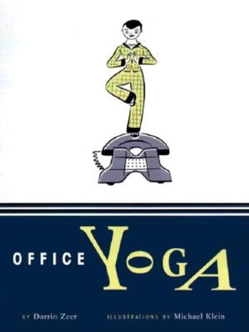 Office Yoga: Simple Stretches for Busy People. Darrin Zeer