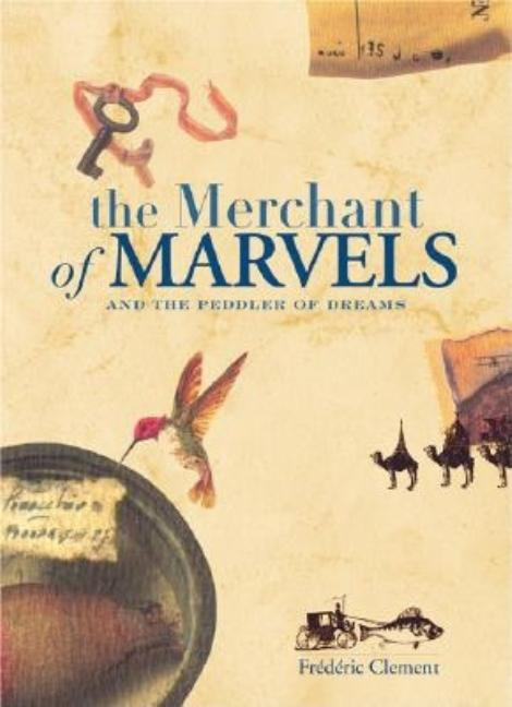 The Merchant of Marvels and the Peddler of Dreams. Frederic Clement