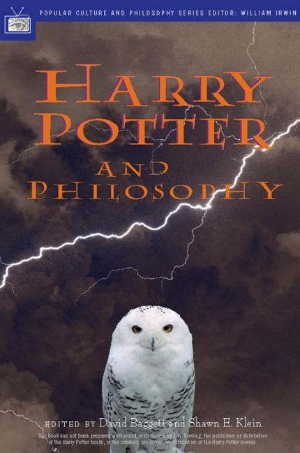 Harry Potter and Philosophy: If Aristotle Ran Hogwarts. David Baggett, Shawn E. Klein, William Irwin