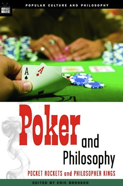 Poker and Philosophy: Pocket Rockets and Philosopher Kings (Popular Culture and Philosophy). Eric...