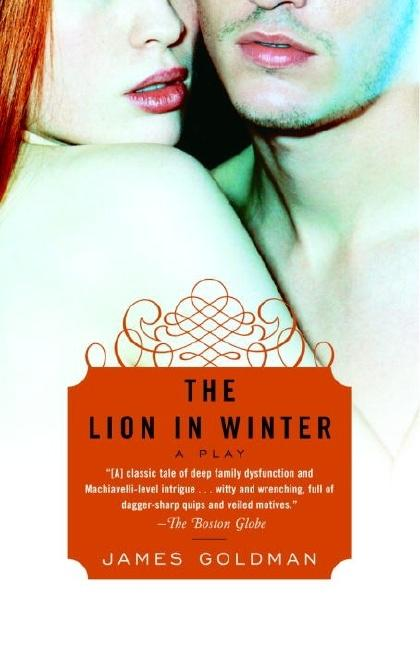 The Lion in Winter: A Play. James Goldman