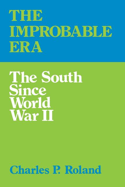The Improbable Era: The South since World War II. Charles P. Roland