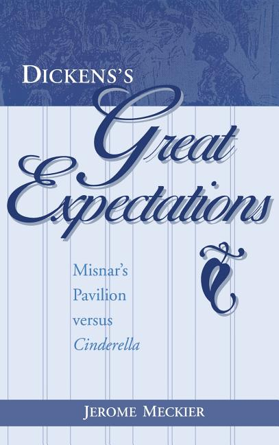 Dickens's Great Expectations: Misnar's Pavilion versus Cinderella. Jerome Meckier.