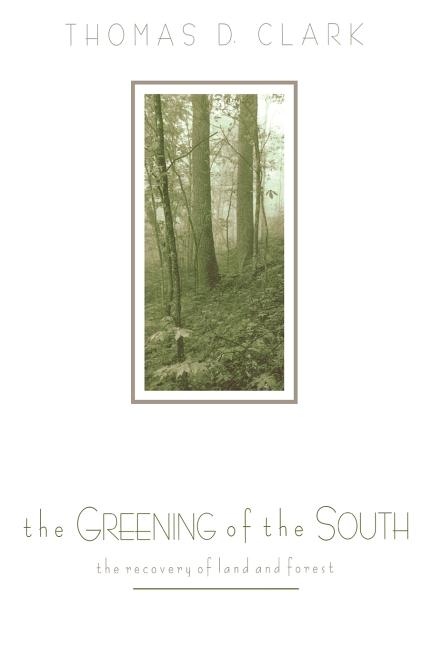 The Greening of the South: The Recovery of Land and Forest (New Perspectives on the South)....