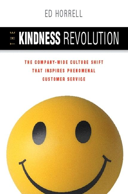 The Kindness Revolution: The Company-wide Culture Shift That Inspires Phenomenal Customer Service...