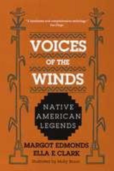 Voices of the Winds: Native American Legends. Margot Edmonds, Ella E. Clark