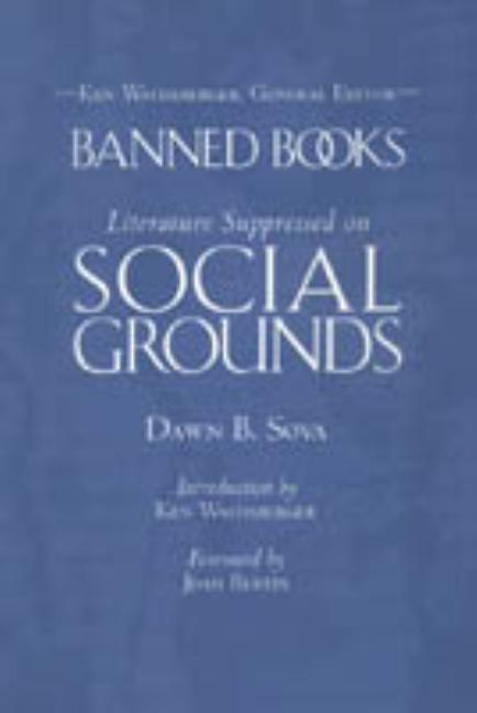 Banned Books: Literature Suppressed on Social Grounds. Dawn B. Sova