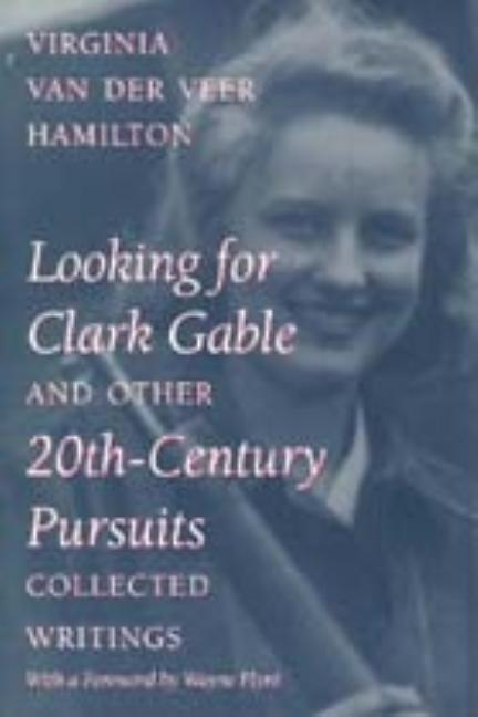 Looking for Clark Gable and Other 20th-Century Pursuits: Collected Writings. Virginia Van Der...
