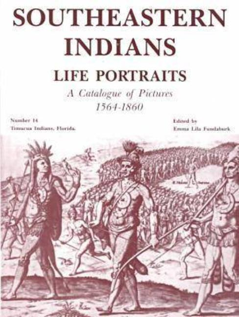 Southeastern Indians Life Portraits: A Catalogue of Pictures 1564-1935. Emma Lila Fundaburk.