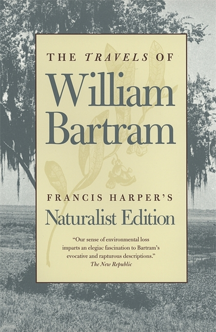 The Travels of William Bartram: Naturalist Edition. William Bartram