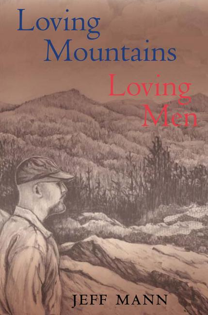 Loving Mountains, Loving Men (Ethnicity & Gender In Appalach). Jeff Mann