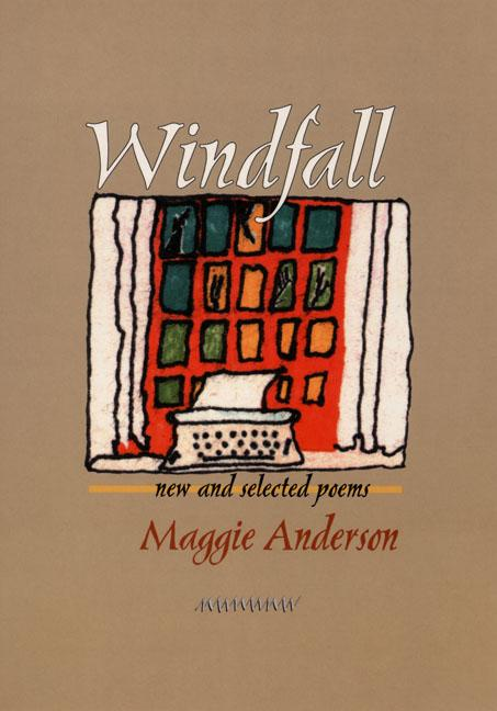 Windfall: New and Selected Poems (Pitt Poetry Series). Maggie Anderson.