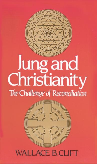 Jung and Christianity: The Challenge of Reconciliation. Wallace B. Clift