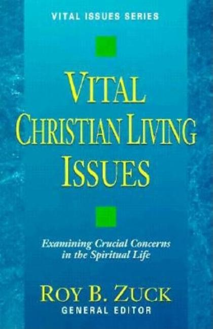 Vital Christian Living Issues: Examining Crucial Concerns in the Spiritual Life (Vital Issues Series