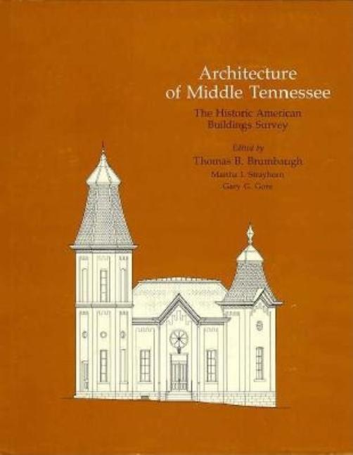 Architecture of Middle Tennessee: The Historic American Buildings Survey. (Historic American Building Survey Series). Thomas B. Brumbaugh.