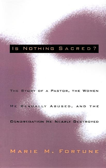 Is Nothing Sacred?: The Story of a Pastor, the Women He Sexually Abused, and the Congregation He...