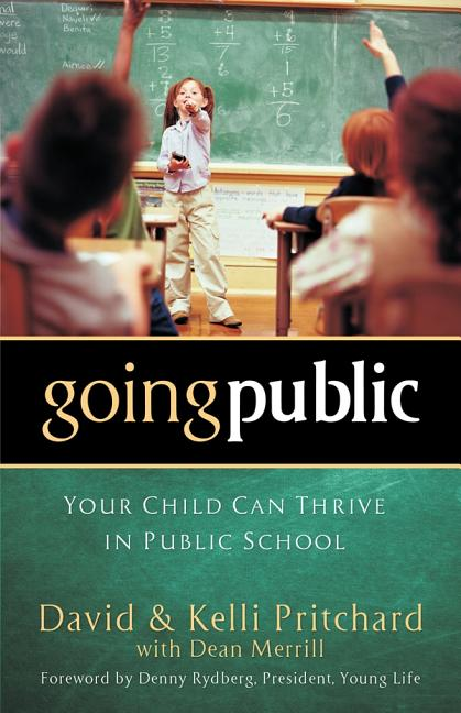 Going Public: Your Child Can Thrive in Public School [SIGNED]. David Pritchard, Kelli Pritchard
