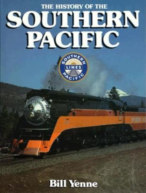 The History of the Southern Pacific (Great Rails Series). Bill Yenne